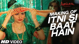 Itni Si Baat Hain Song Making Video | Azhar | Emraan Hashmi, Prachi Desai