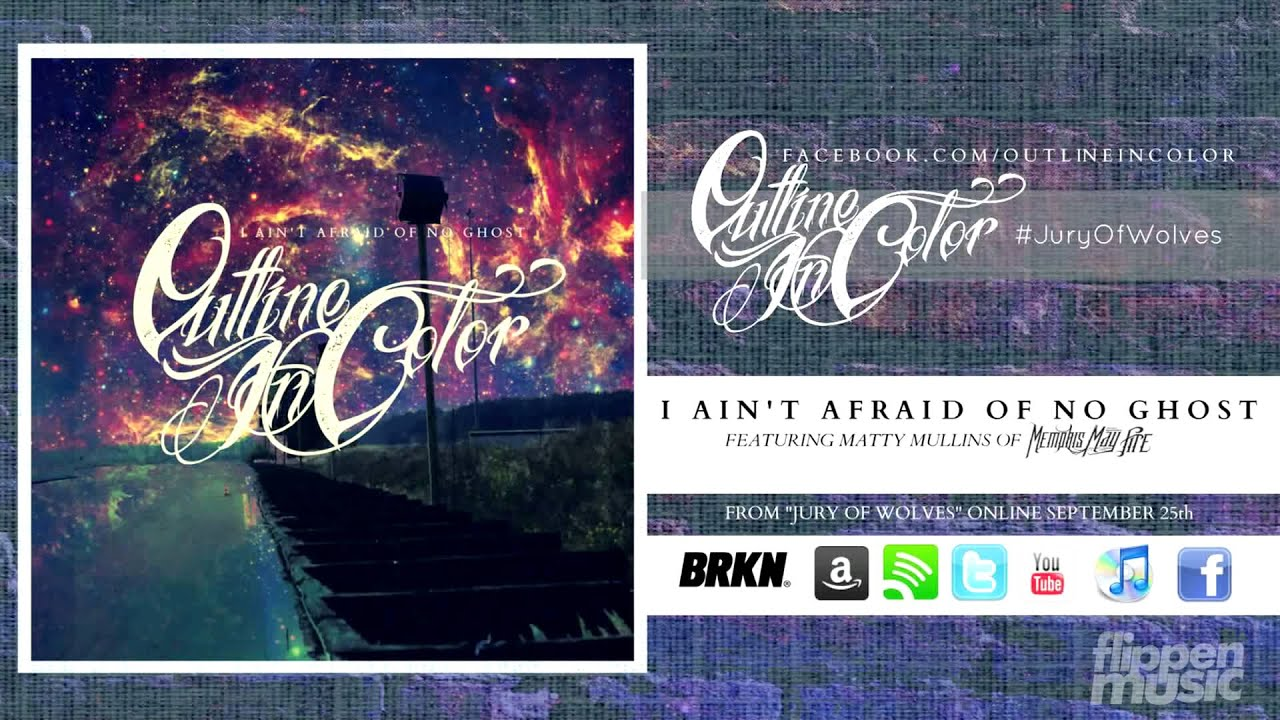 outline-in-color-i-aint-afraid-of-no-ghost-ft-matty-mullins-flippenmusic