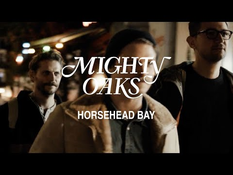 Mighty Oaks - Horsehead Bay (Official Video)