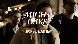 Repeat youtube video Mighty Oaks - Horsehead Bay (Official Video)