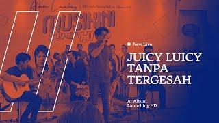 New Live Juicy Luicy - Tanpa Tergesa HD