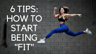 """6 TIPS: How To Start Getting """"Fit"""""""