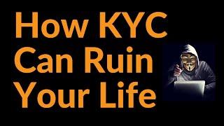 How KYC Can Ruin Your Life (Bitcoin)