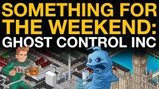 Something For The Weekend: Ghost Control Inc. - VideoGamer