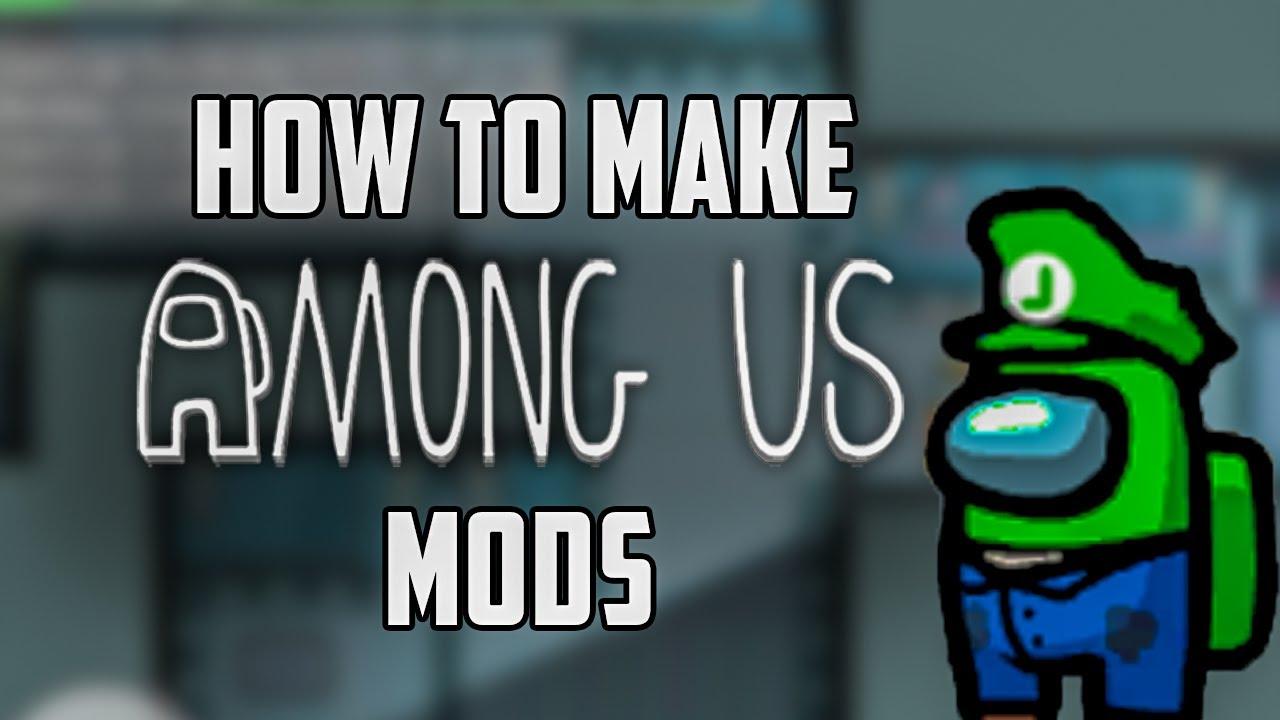 How to make AMONG US mods