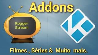 Kodi ( BR / POR ) Addons Rogger Stream  - Atualizada 2017