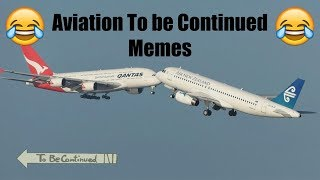 Funny Aviation To be Continued Memes that will make your day