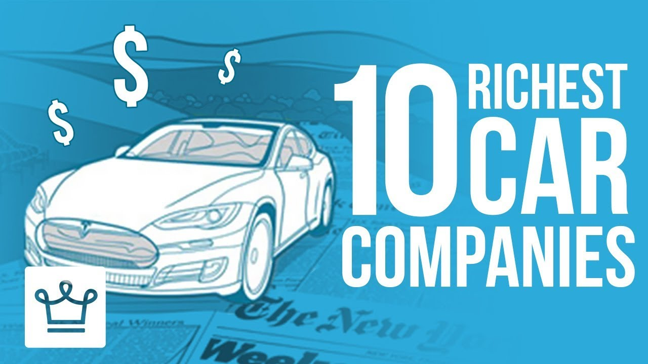 The Car Company >> Top 10 Richest Car Companies In The World