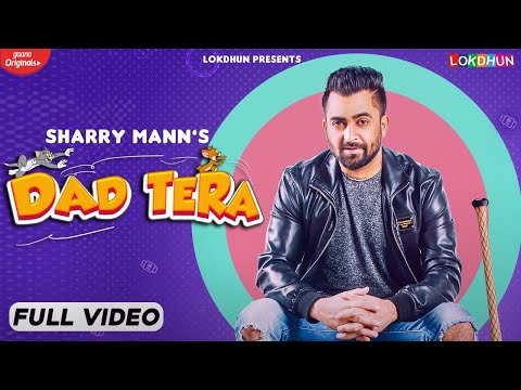 DAD TERA ( Full Video ) Sharry Mann | Mistabaaz | Kaptaan | New Punjabi Songs | Latest Songs 2021