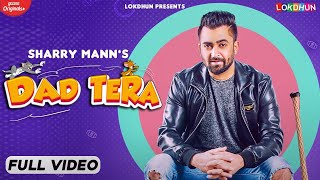 DAD TERA ( Full Video ) Sharry Mann | Mistabaaz | Kaptaan | New Punjabi Songs | Latest Songs 2021