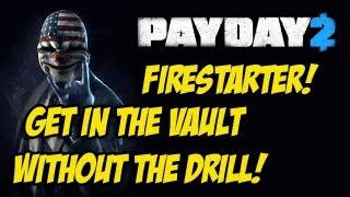Firestarter - Get In The Vault Without The Drill Tutorial (PAYDAY 2)