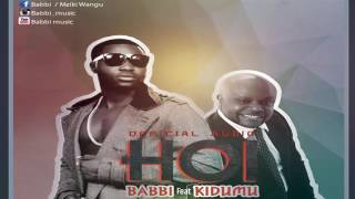 Download Babbi ft Kidum - Hoi  [OFFICIAL AUDIO] MP3 song and Music Video
