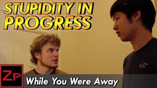Stupidity In Progress - While You Were Away