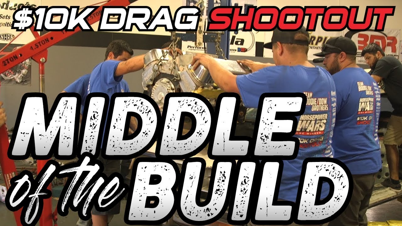 $10K Drag Shootout Episode 4: Middle of the Build