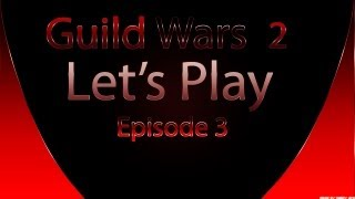 Guild Wars 2 | Let's play Ep.3