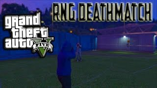 GTA 5 - RNG Deathmatch - (FIRST RNG VIDEO!!!!)