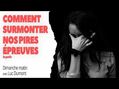 COMMENT SURMONTER NOS PIRES ÉPREUVES (2 partie) - Dimanche matin avec Luc Dumont