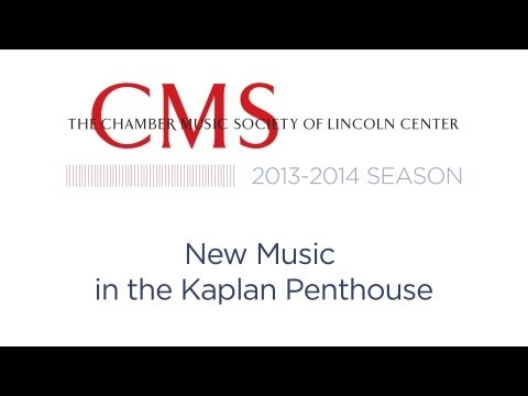 New Music in the Kaplan Penthouse - 2013-2014 CMS Season Preview