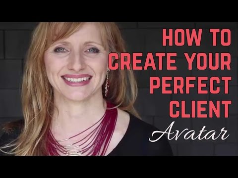 "How To Create Your Perfect Client or ""Customer Avatar"""