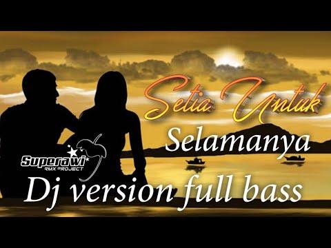 Dj Andra Respati    Setia Untuk Selamanya    Setia Untuk Selamanya    Dj Version Full Bass