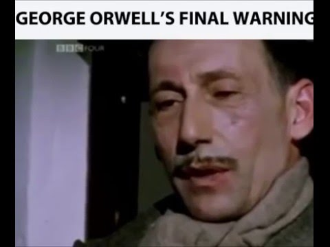 George Orwell's Final Warning