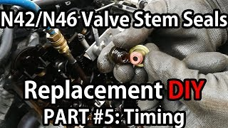 BMW N42/N46 Valve Stem Seals Replacement PART #5: Timing