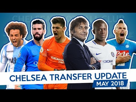 CHELSEA TRANSFER UPDATE - MAY 2018 (Part 5)