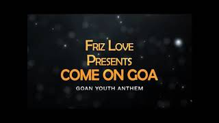 Come on the youth of Goa .by Friz