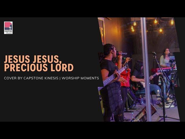 Jesus Jesus, precious Lord | Cover by Capstone Kinesis | Worship Moments