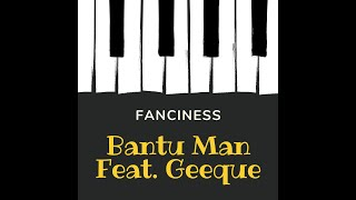 Bantu Man Feat. Geeque - Fanciness