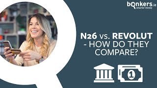 N26 Versus Revolut - How Do They Compare?