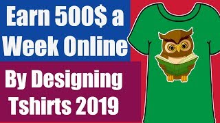 Earn 500$ a Week Just by Designing Tshirts Online