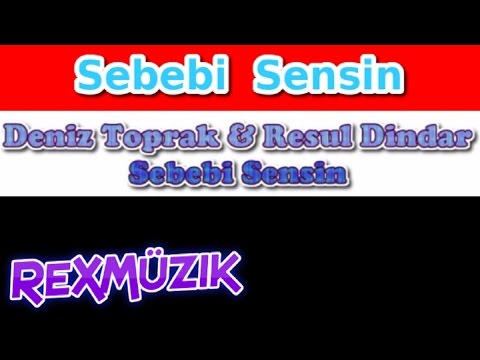 Deniz Toprak - Resul Dindar - Sebebi Sensin - Şarkı Sözleri - Lyrics