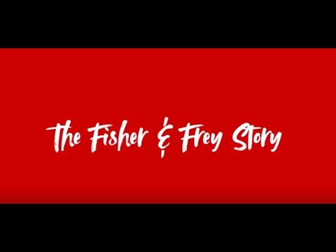 The Fisher & Frey Story