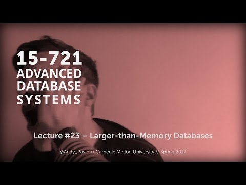 L23 - Larger-than-Memory Databases [CMU Database Systems Spring 2017]