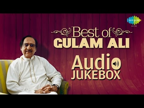 Best of Gulam Ali | Ghazal Hits | Audio Jukebox