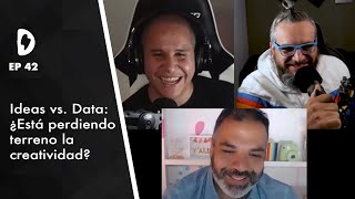 Dementes Ep 42 I Ideas vs. Data: ¿Está perdiendo terreno la creatividad?