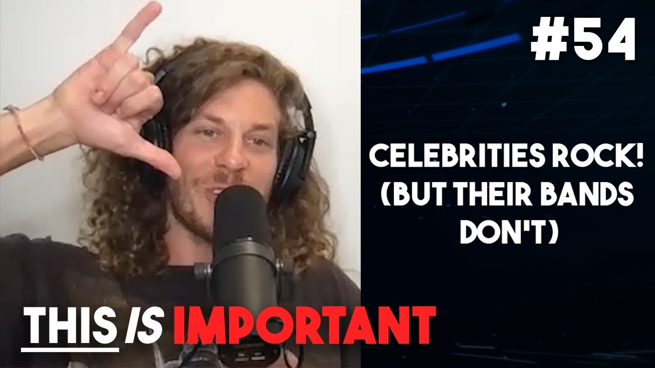 Download Ep 54: Celebrities Rock! (But Their Bands Don't) - This is Important Podcast