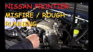 Nissan Frontier: Running Rough / Misfire: Part I