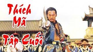 Thích Mã - Tập Cuối | Phim Bộ Kiếm Hiệp Trung Quốc Hay Nhất - Thuyết Minh