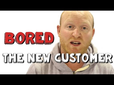 The New Customer - Bored Ep5