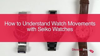 How To: Understand Watch Movements with Seiko Watches