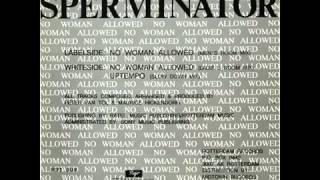 SPERMINATOR   NO WOMEN ALLOWED wmv