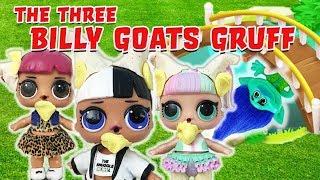LOL Surprise Dolls Perform Billy Goats Gruff! Starring Unicorn, Cherry, Snuggle Babe, & Curious QT!