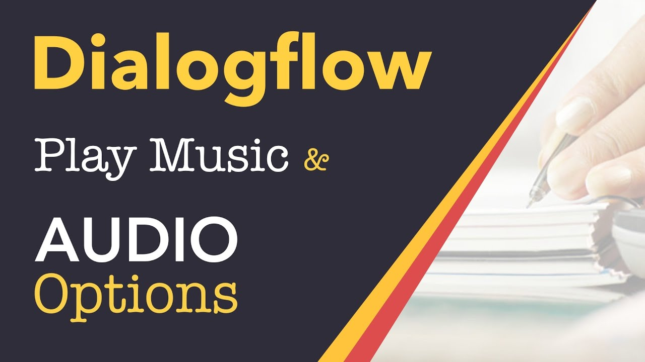 DialogFlow (API AI) Chatbot Tutorial - How to play music & use different  audio Options in response