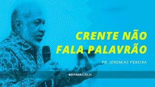 Crente não fala Palavrão   Pr. Jeremias Pereira