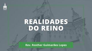 Realidades do Reino - Rev. Rosther Guimarães Lopes - Culto Noturno - 07/02/2021
