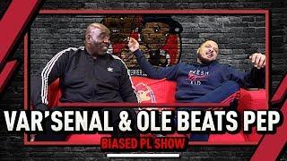 VAR'senal & Ole Beats Pep Again! | Biased Premier League Show Ft Troopz