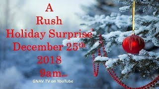 Rush - A Holiday Surprise - December 25th 2018 @ 9am m.s.t.