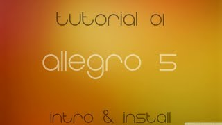 C++ Allegro 5 Made Easy Tutorial 1 - Intro & Install